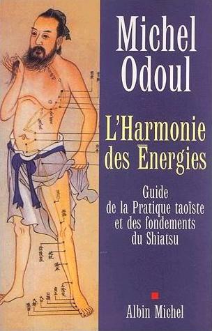 Odoul-Michel-L-harmonie-Des-Energies-Guide-De-La-Pratique-Taoiste-Et-Des-Fondements-Du-Shiatsu-Livre-894776837_L Les livres de mes débuts