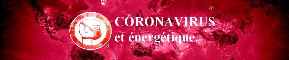 CORONA Coronavirus et énergétique.